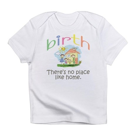 Birth. There's no place like home. Infant T-Shirt