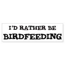 Rather be Birdfeeding Bumper Bumper Sticker