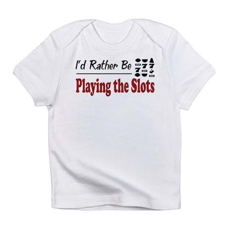 Rather Be Playing the Slots Infant T-Shirt