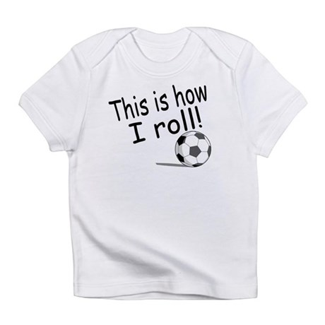 This Is How I Roll (Soccer) Infant T-Shirt