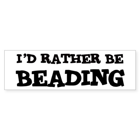 Rather be Beading Bumper Sticker