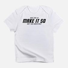 MAKE IT SO onesie Infant T-Shirt