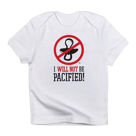 I Will Not Be Pacified Infant T-Shirt
