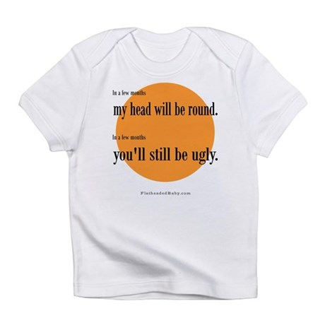 ...You'll Still Be Ugly Infant T-Shirt