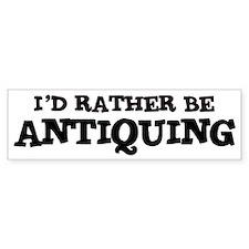 Rather be Antiquing Bumper Bumper Sticker