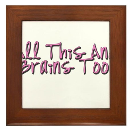 All This & Brains Too Framed Tile