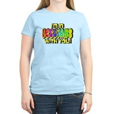I'm In Lesbians With You! T-Shirt