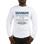 Televangelists Long Sleeve T-Shirt