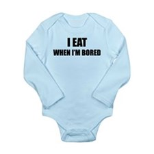 I eat when I'm bored Long Sleeve Infant Bodysuit