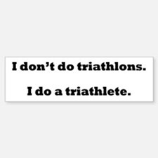 I Do A Triathlete! Bumper Bumper Sticker