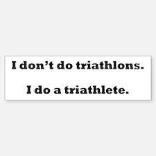 I Do A Triathlete! Sticker (Bumper)