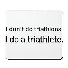 I Do A Triathlete! Mousepad
