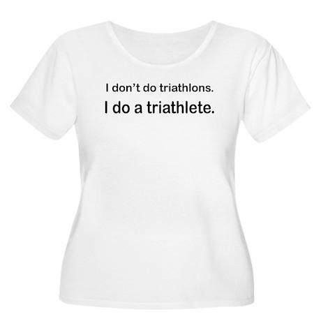 I Do A Triathlete! Women's Plus Size Scoop Neck T-