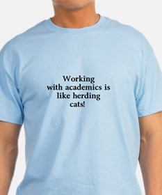 Working with academics is like herding cats! T-Shirt