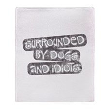 Dogs and Idiots Throw Blanket