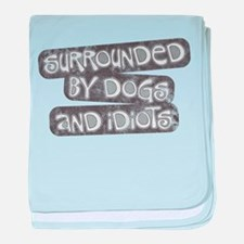 Dogs and Idiots baby blanket