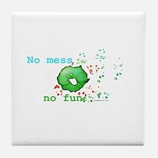 No Mess No Fun Tile Coaster
