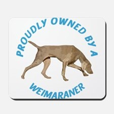 Proudly Owned Weimaraner Mousepad