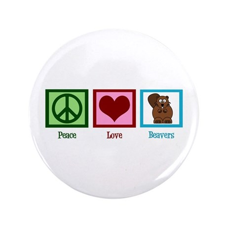 "Peace Love Beavers 3.5"" Button"