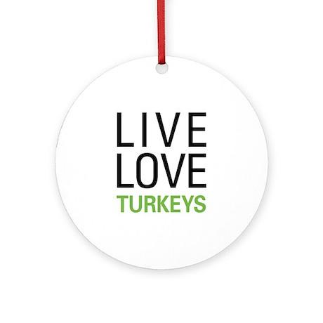 Live Love Turkeys Ornament (Round)