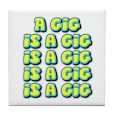 A Gig Is A Gig Is A Gig ... Tile Coaster