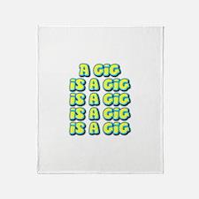 A Gig Is A Gig Is A Gig ... Throw Blanket