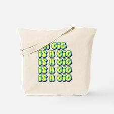 A Gig Is A Gig Is A Gig ... Tote Bag