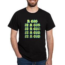 A Gig Is A Gig Is A Gig ... T-Shirt