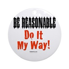 Be Reasonable Dominant Ornament (Round)