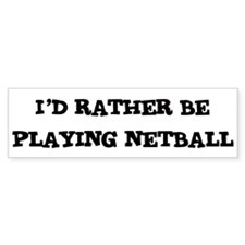 Rather be Playing Netball Bumper Bumper Stickers