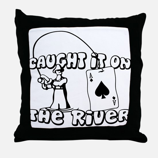 caught it on the river Throw Pillow