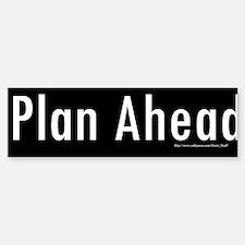 Plan Ahea ... d Bumper Bumper Sticker