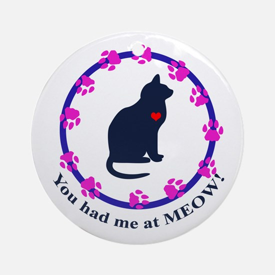 You Had Me at Meow Ornament (Round)
