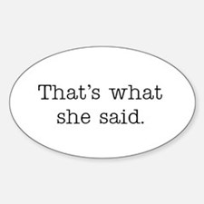 That's what she said Sticker (Oval)