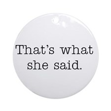 That's what she said Ornament (Round)