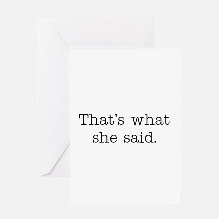 That's what she said Greeting Card