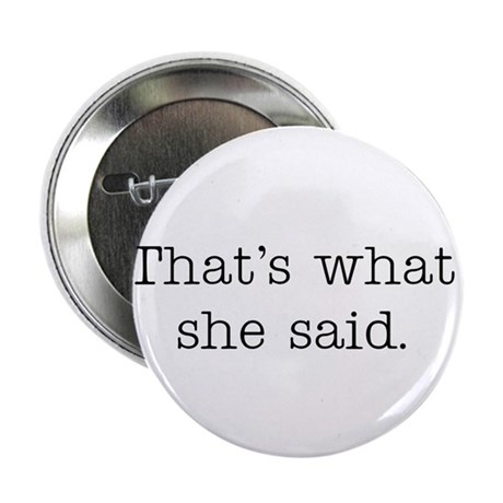 """That's what she said 2.25"""" Button (10 pack)"""