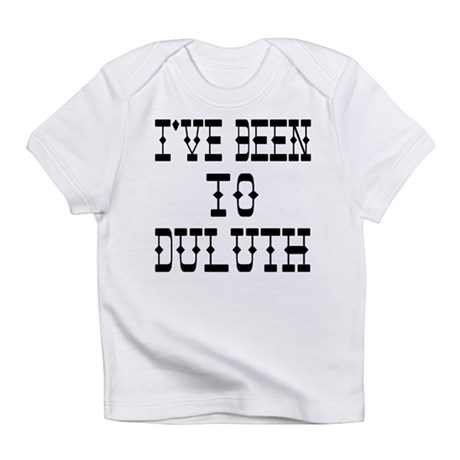 I 39 ve been to duluth infant t shirt by scarebaby for Duluth t shirt commercial