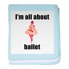 I'm All About Ballet! baby blanket