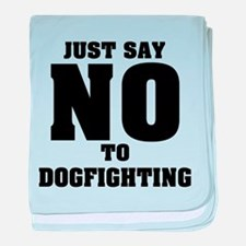 Say No to Dogfighting baby blanket