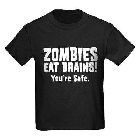 Zombies Eat Brains! You're sa Kids Dark T-Shirt