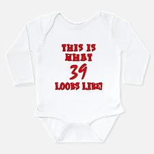 What 39 Looks Like Long Sleeve Infant Bodysuit