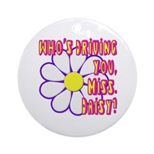 Who's Driving You, Miss Daisy? Ornament (Round)
