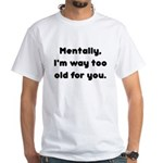 Too Old White T-Shirt