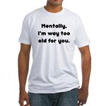 Too Old Fitted T-Shirt