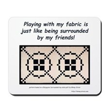 Surrounded by Fabric Mousepad