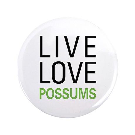 "Live Love Possums 3.5"" Button"
