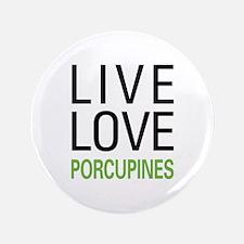 "Live Love Porcupines 3.5"" Button (100 pack)"