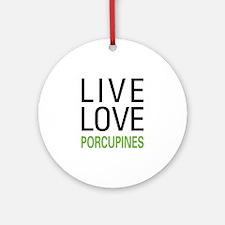 Live Love Porcupines Ornament (Round)
