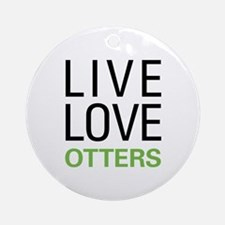 Live Love Otters Ornament (Round)